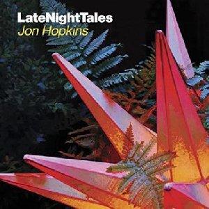 Late Night Tales / Jon Hopkins, deejay | Hopkins, Jon