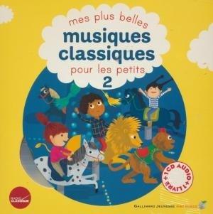 Mes plus belles musiques classiques pour les petits : vol. 2 / Jean-Sébastien Bach, Ludwig Van Beethoven, Gabriel Fauré... [et al.], mus. | Bach, Jean-Sébastien