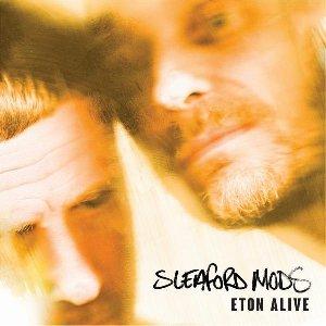Eton alive | Sleaford Mods. Interprète