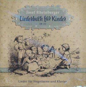 Liederbuch für kinder, Op. 152   Rheinberger, Josef Gabriel (1839-1901). Compositeur