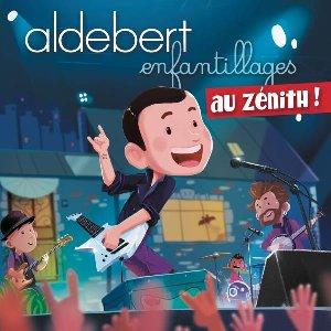 Enfantillages au Zénith   Aldebert (1973-....). Chanteur