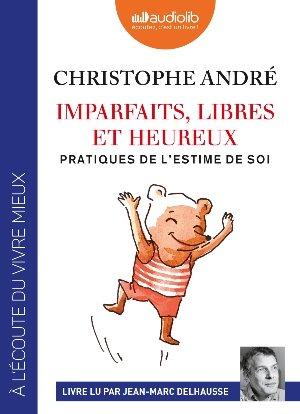 Imparfaits, libres et heureux : pratiques de l'estime de soi / Christophe André | André, Christophe (1956-....). Auteur