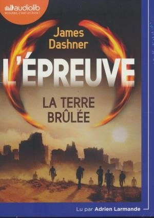 [L']Epreuve : [La]terre brûlée / James Dashner | Dashner, James