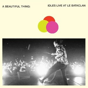A beautiful thing : idles live at Le Bataclan / Idles | Idles. Musicien