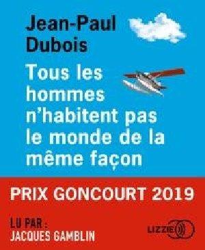 Tous les hommes n'habitent pas le monde de la même façon / Jean-Paul Dubois | Dubois, Jean-Paul (1950-....). Auteur