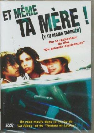 Et même ta mère ! = Y tu mamá también / Alfonso Cuaron, réalisateur, scénariste | Cuaron, Alfonso (1961-....). Metteur en scène ou réalisateur. Scénariste